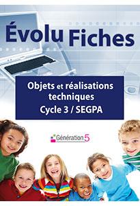 Evolu Fiches - Objets et Réalisations techniques (Cycle 3-SEGPA)