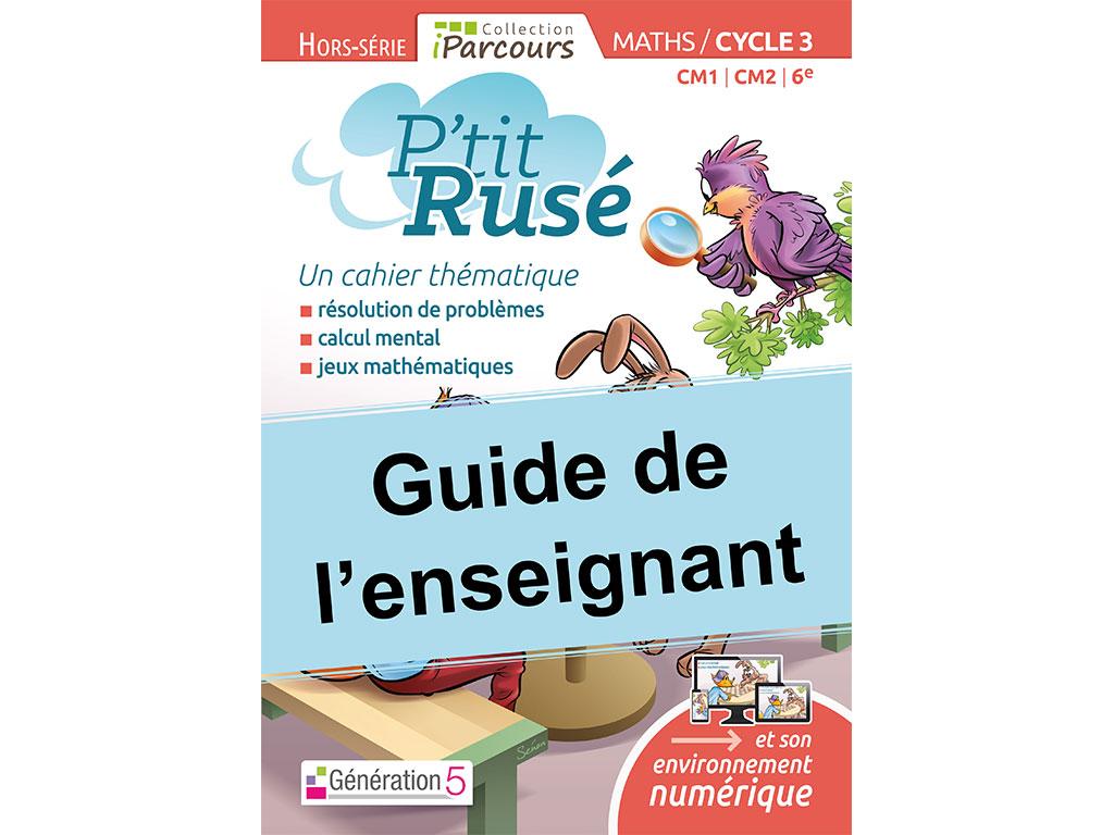 Guide de l'enseignant P'tit Rusé MATHS Cycle 3 - collection iParcours
