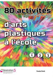 80 activités d'arts plastiques à l'école